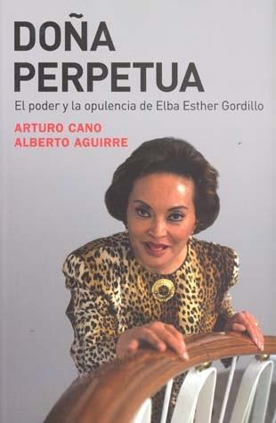 Doña perpetua. El poder y la opulencia de Elba Esther Gordillo, de Arturo Cano y Alberto Aguirre