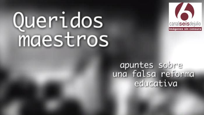 Queridos maestros apuntes sobre una falsa reforma educativa, del Canal Seis de Julio